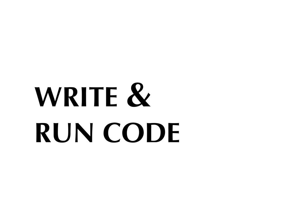 WRITE & RUN CODE