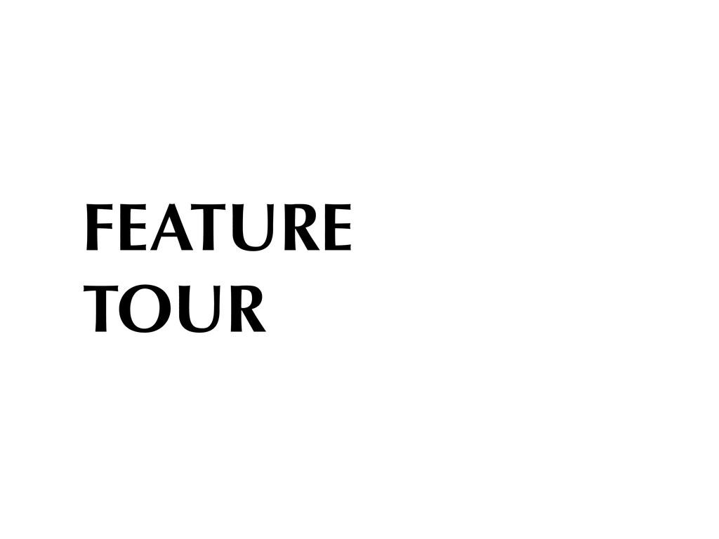 FEATURE TOUR