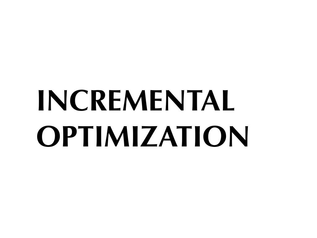 INCREMENTAL OPTIMIZATION