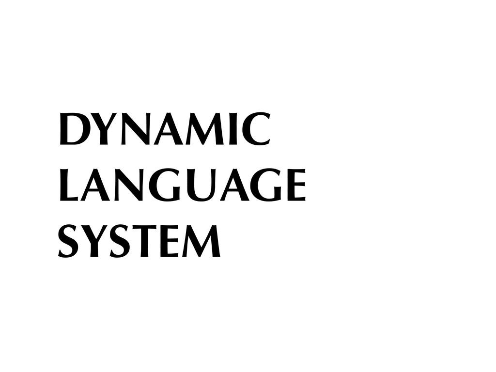 DYNAMIC LANGUAGE SYSTEM