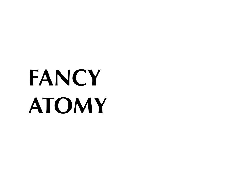FANCY ATOMY