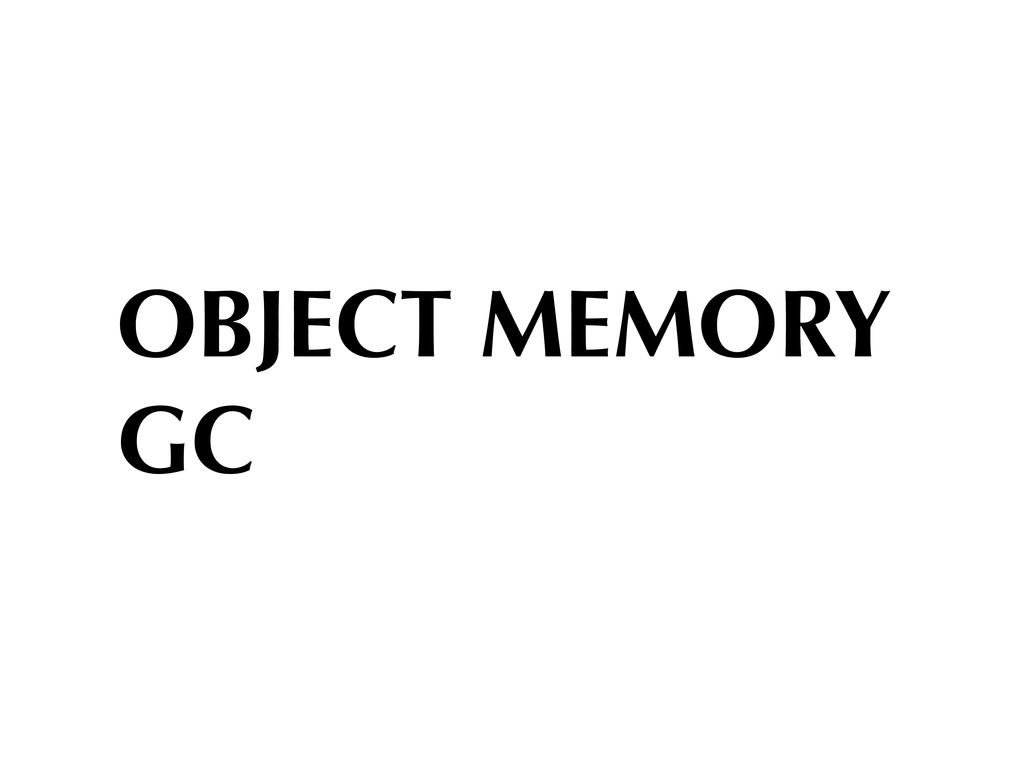OBJECT MEMORY GC