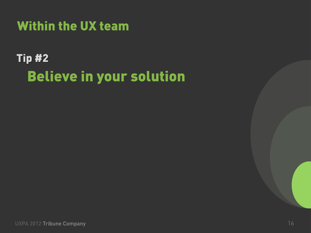 Believe in your solution UXPA 2012 Tribune Comp...