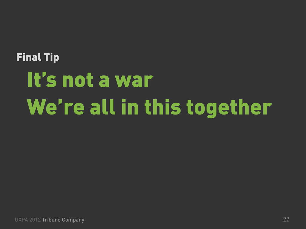 It's not a war We're all in this together UXPA ...
