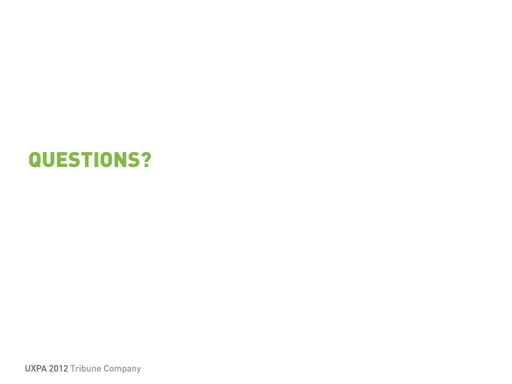 UXPA 2012 Tribune Company QUESTIONS?