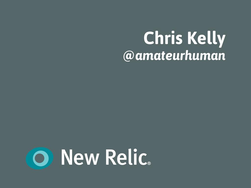 Chris Kelly @amateurhuman