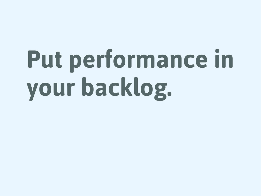 Put performance in your backlog.