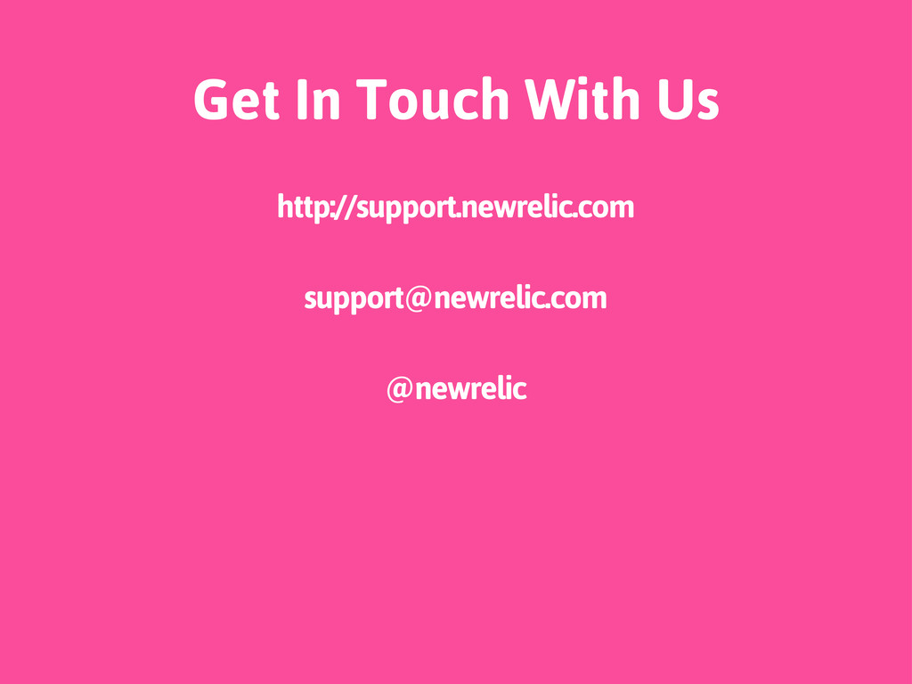 Get In Touch With Us http://support.newrelic.co...