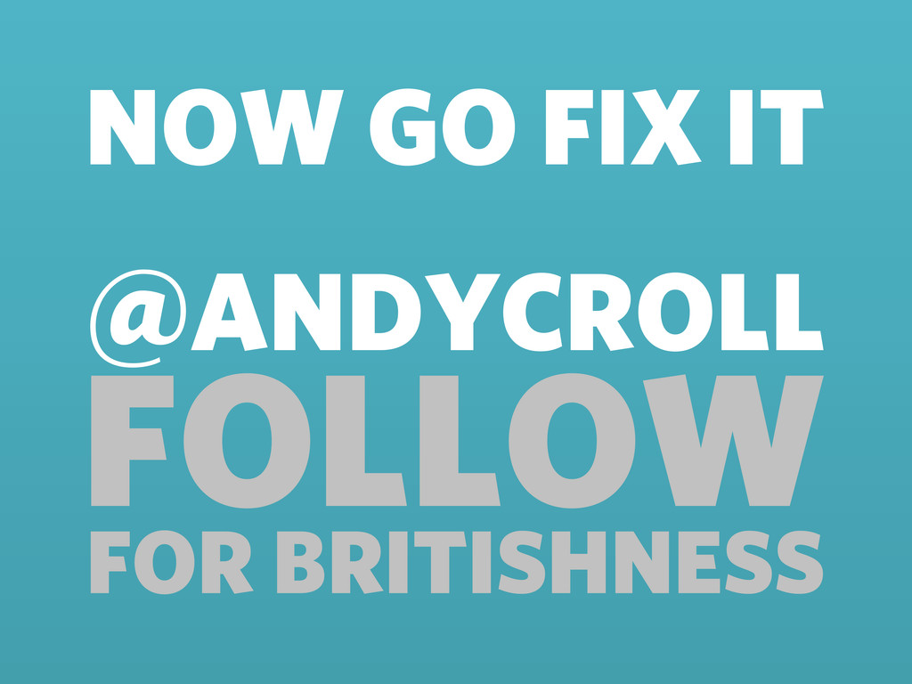 FOLLOW @ANDYCROLL FOR BRITISHNESS NOW GO FIX IT