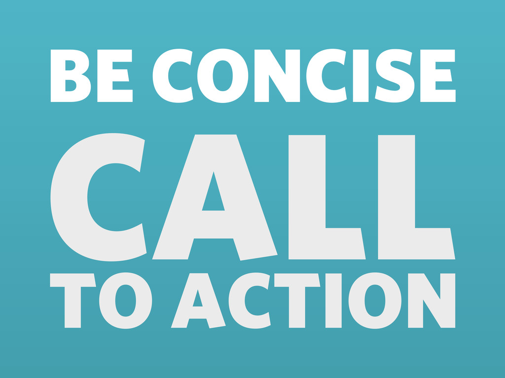 BE CONCISE CALL TO ACTION
