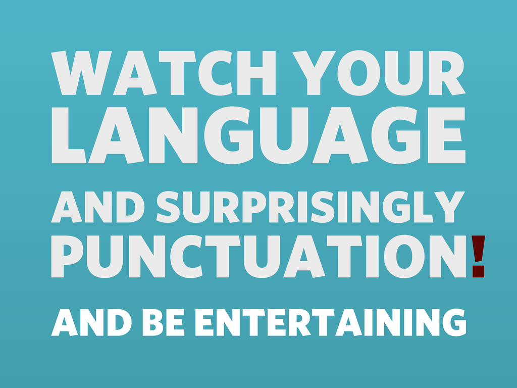 WATCH YOUR LANGUAGE AND SURPRISINGLY PUNCTUATIO...