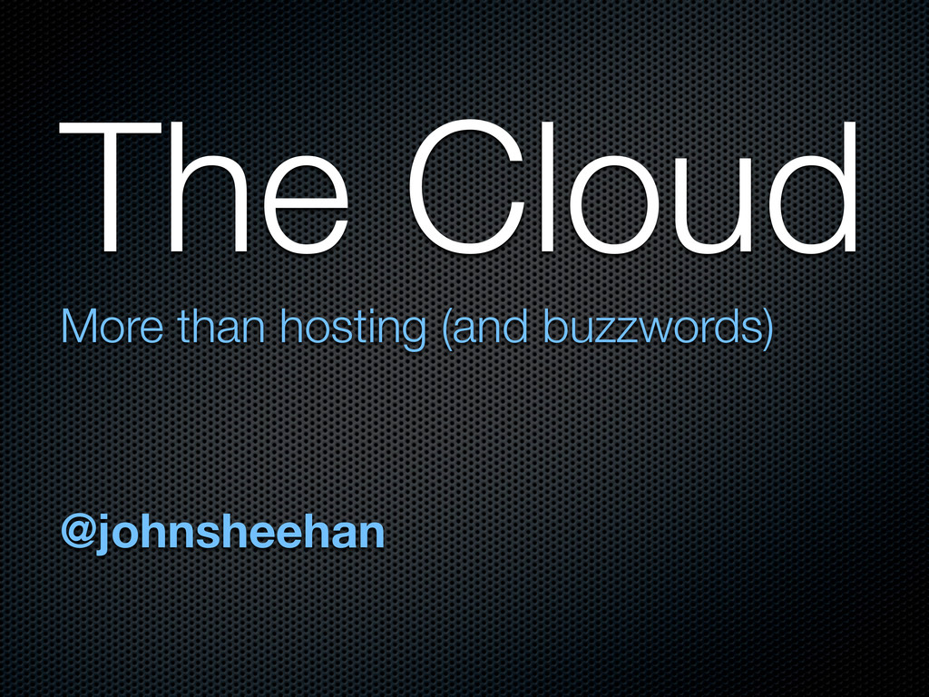 The Cloud More than hosting (and buzzwords) @jo...