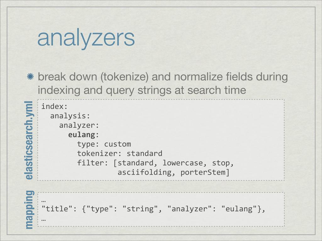 analyzers break down (tokenize) and normalize fi...