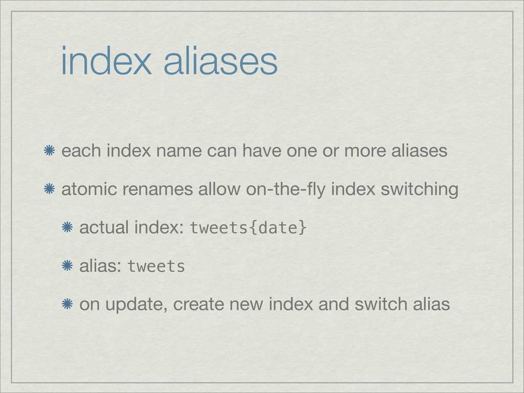 index aliases each index name can have one or m...