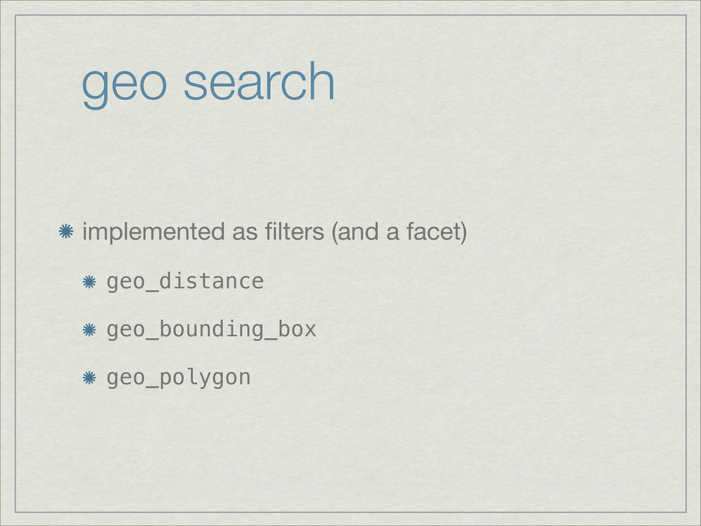 geo search implemented as filters (and a facet) ...
