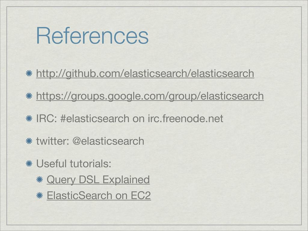 References http://github.com/elasticsearch/elas...