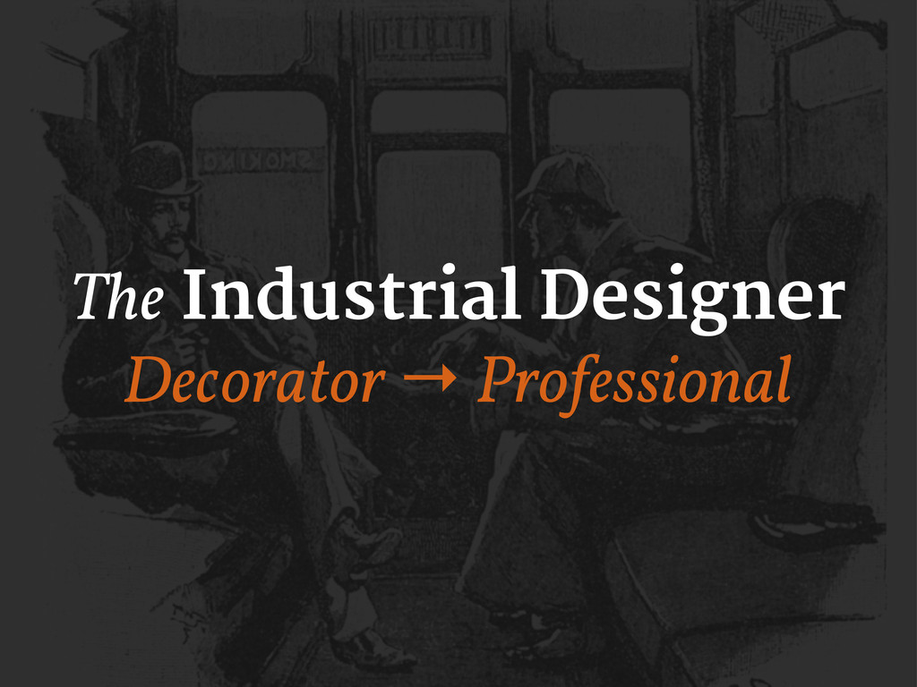 The Industrial Designer Decorator → Professional