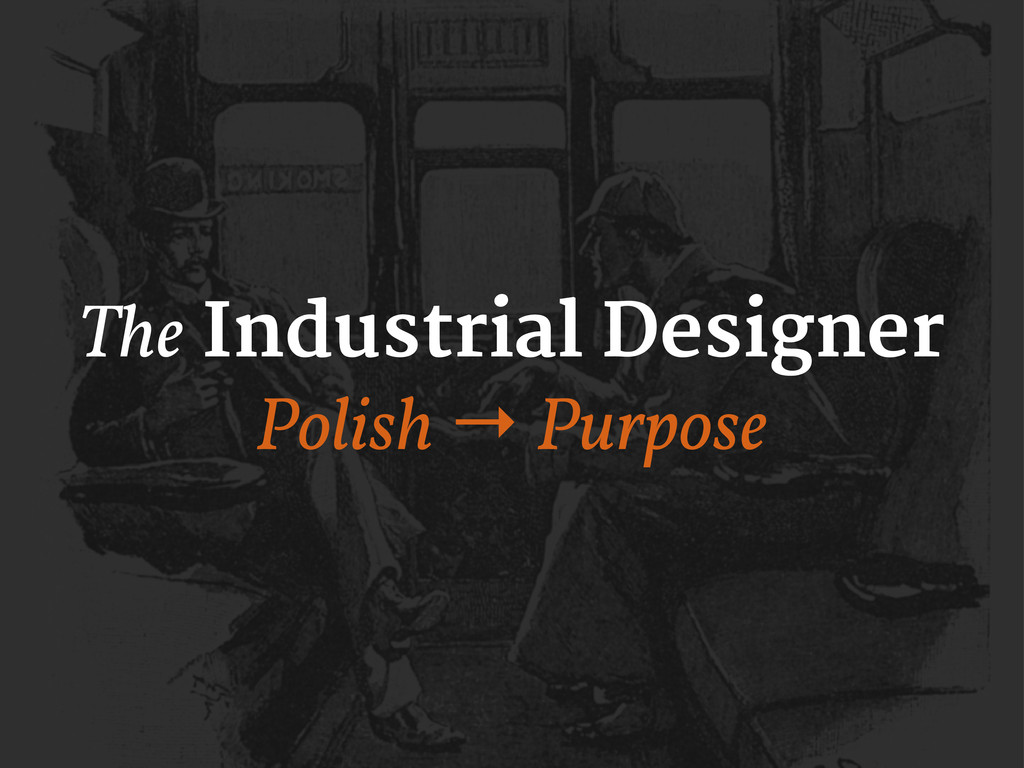 The Industrial Designer Polish → Purpose