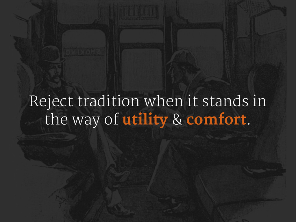 Reject tradition when it stands in the way of u...