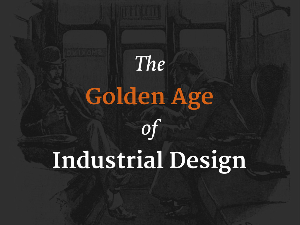 The Golden Age of Industrial Design