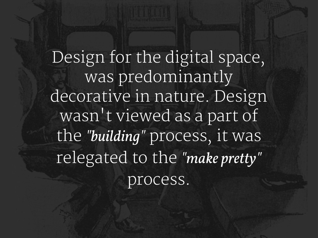 Design for the digital space, was predominantly...