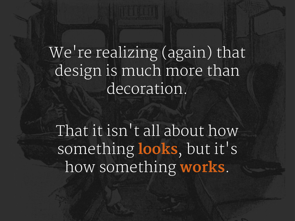 We're realizing (again) that design is much mor...
