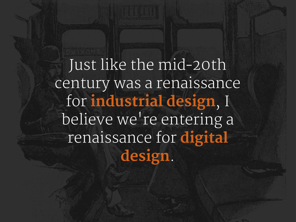 Just like the mid­20th century was a renaissanc...