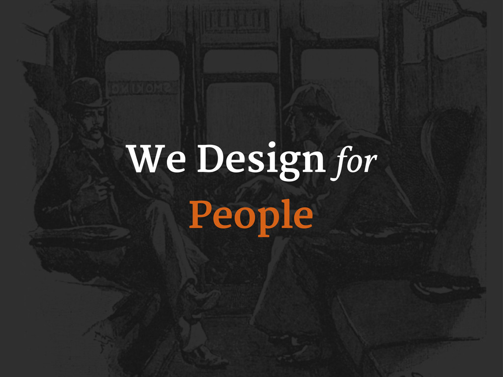 We Design for People