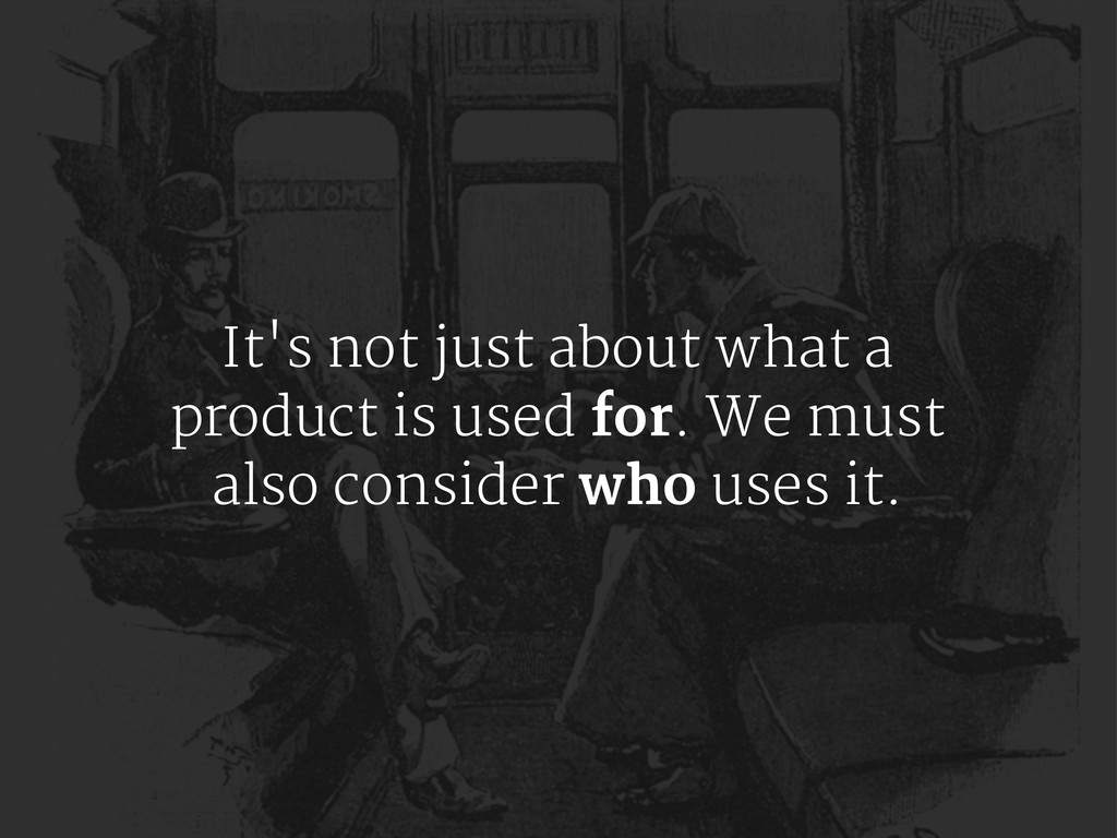 It's not just about what a product is used for....