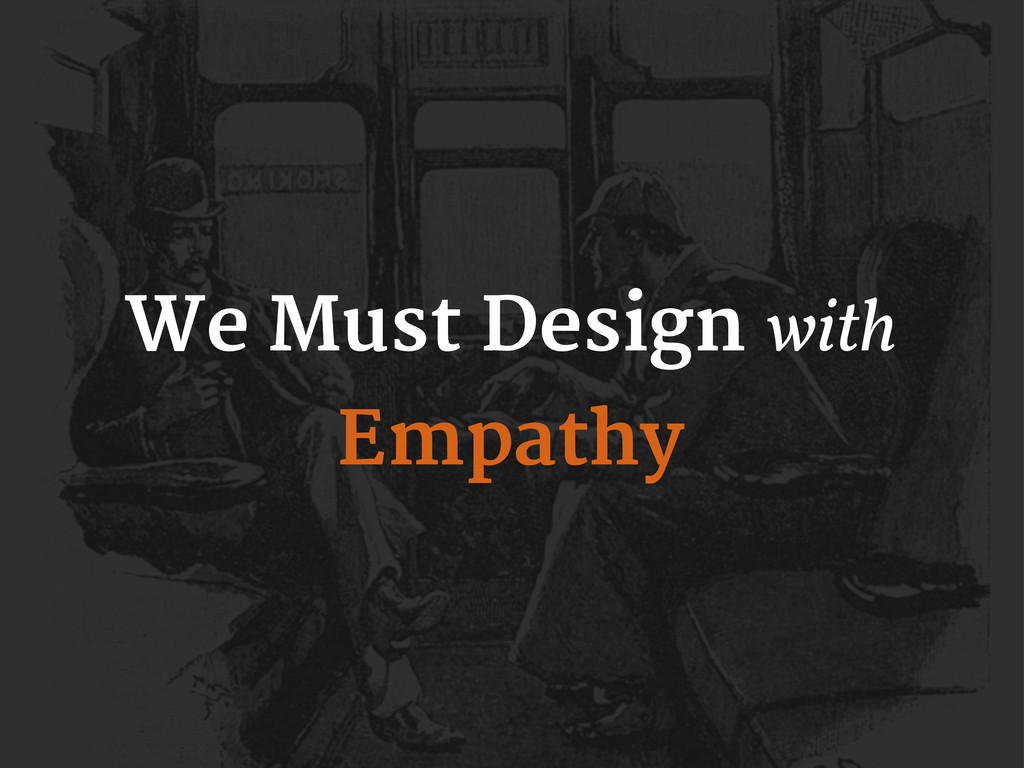 We Must Design with Empathy
