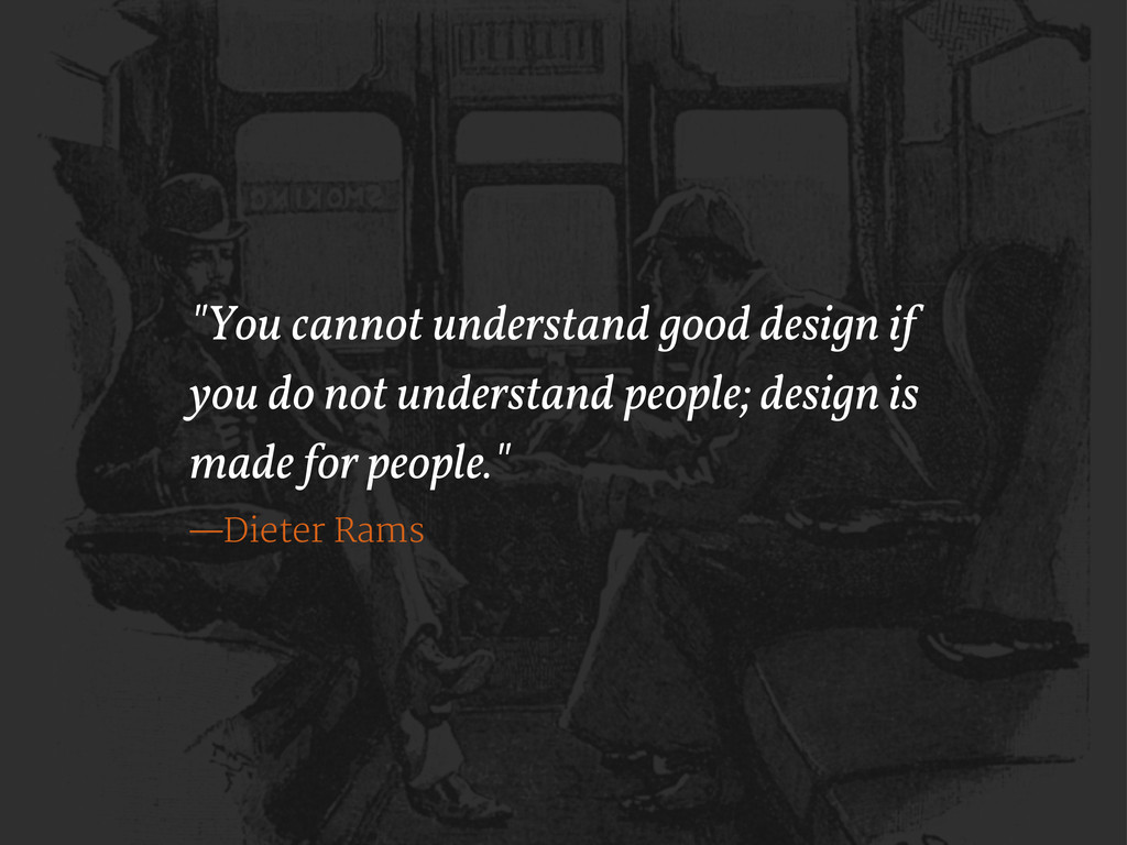 """You cannot understand good design if you do no..."