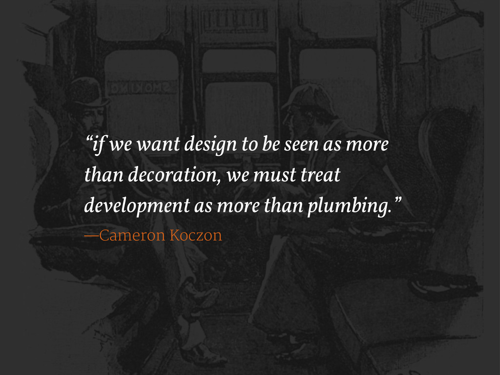 """if we want design to be seen as more than deco..."