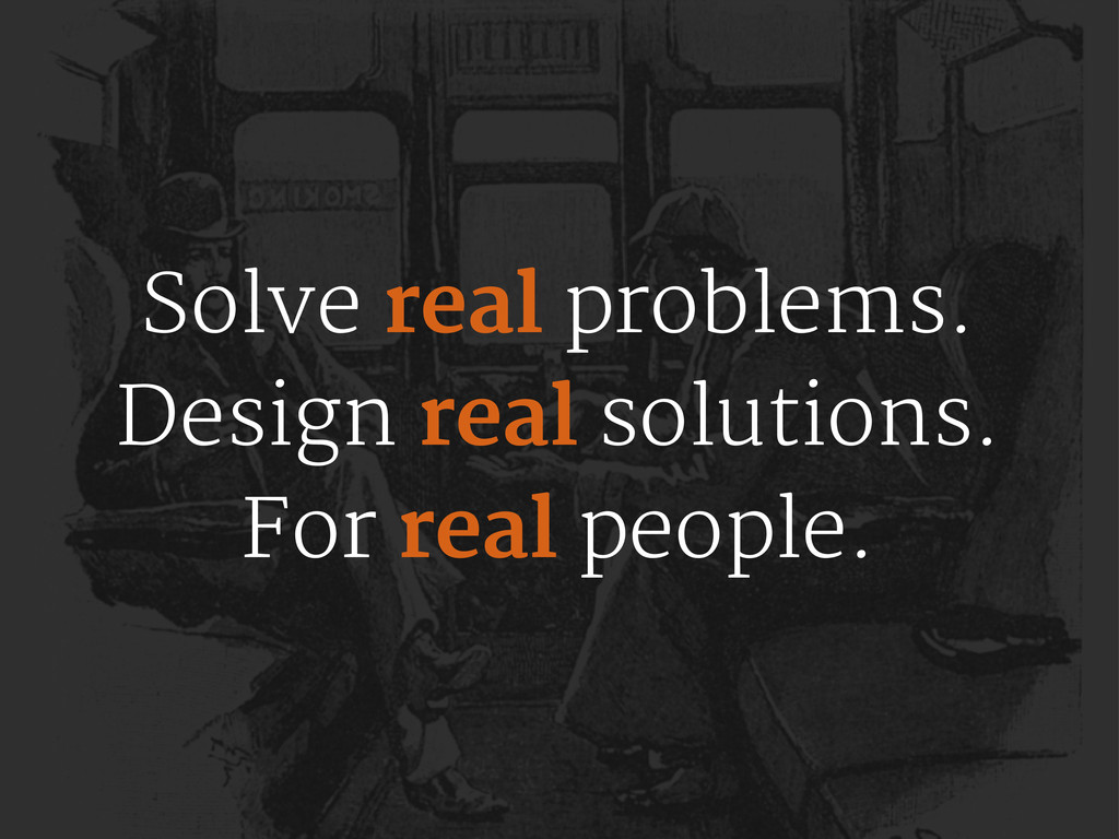 Solve real problems. Design real solutions. For...
