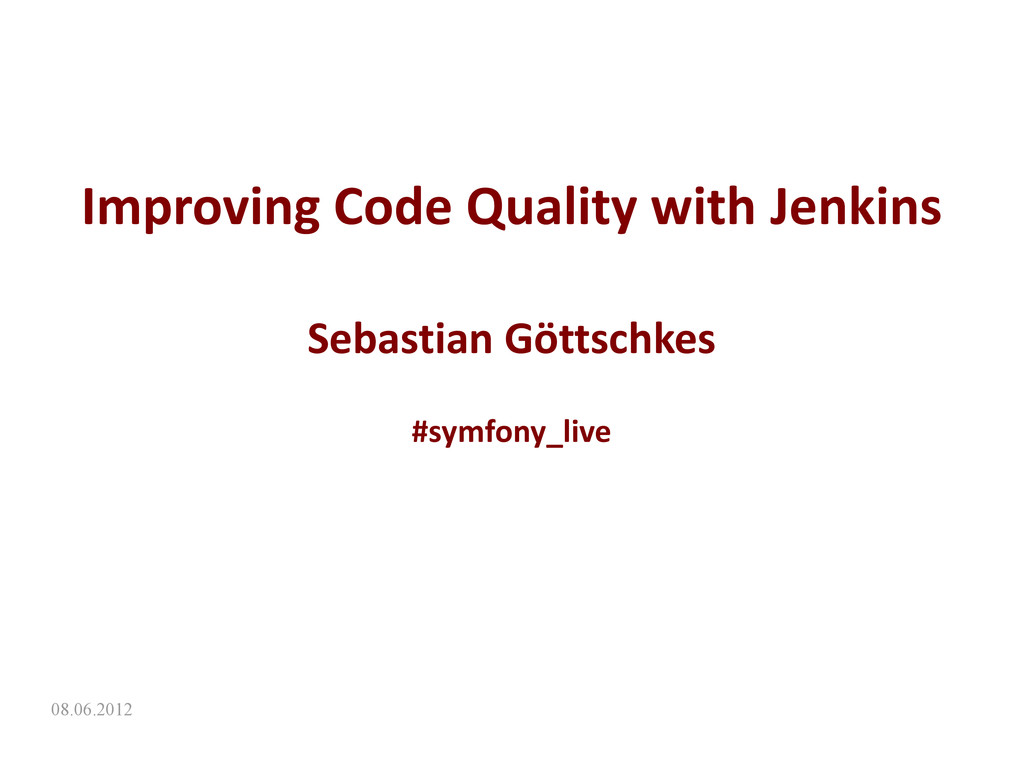 08.06.2012 Improving Code Quality with Jenkins ...