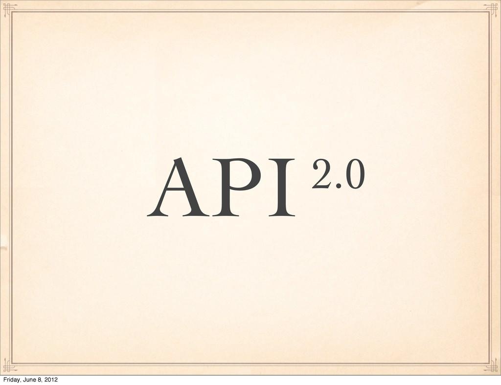 API2.0 Friday, June 8, 2012