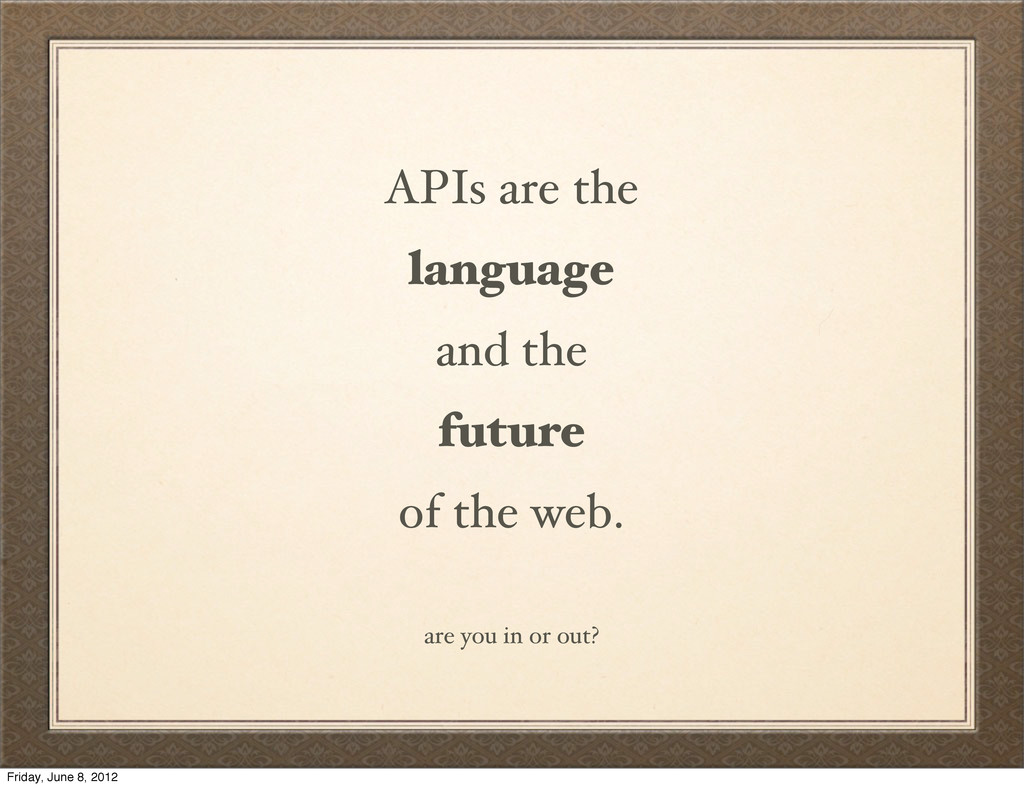 APIs are the language and the future of the web...
