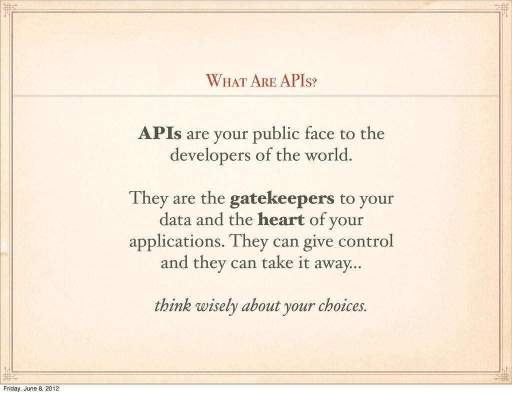 What Are APIs? APIs are your public face to the...