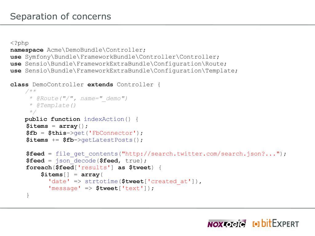 Separation of concerns <?php namespace Acme\Dem...