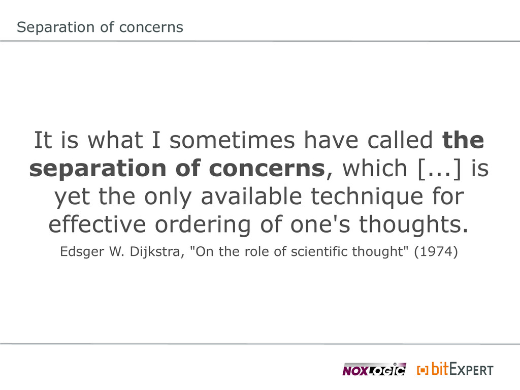 Separation of concerns It is what I sometimes h...