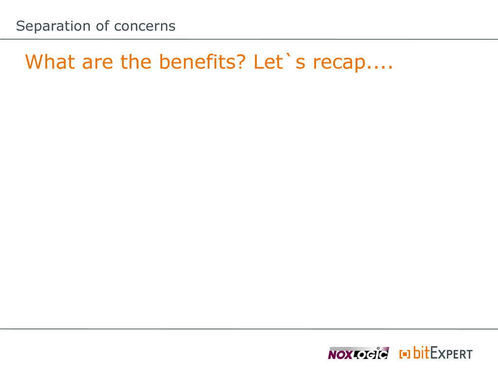 Separation of concerns What are the benefits? L...