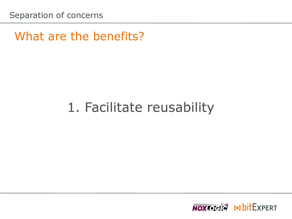 Separation of concerns What are the benefits? 1...