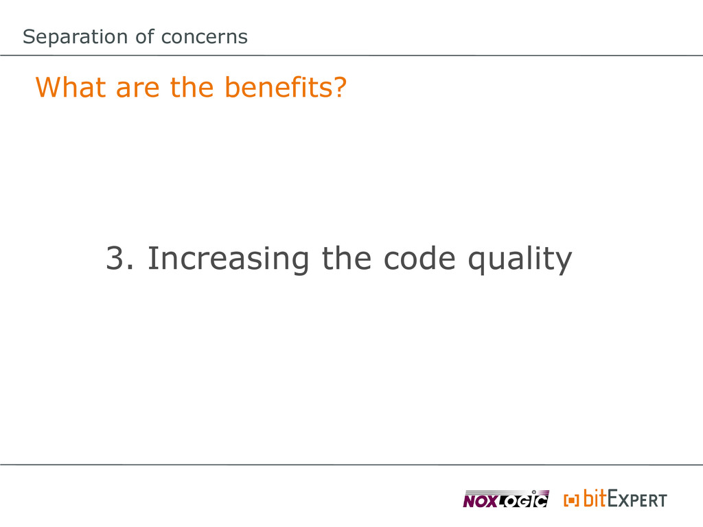 Separation of concerns What are the benefits? 3...
