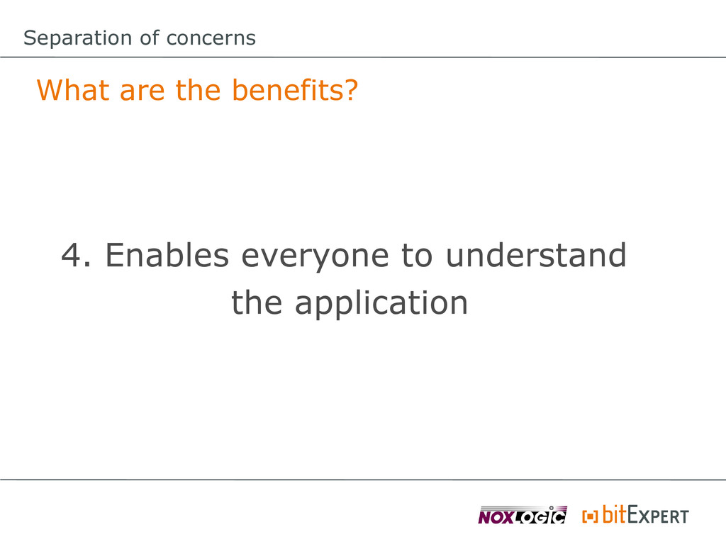 Separation of concerns What are the benefits? 4...