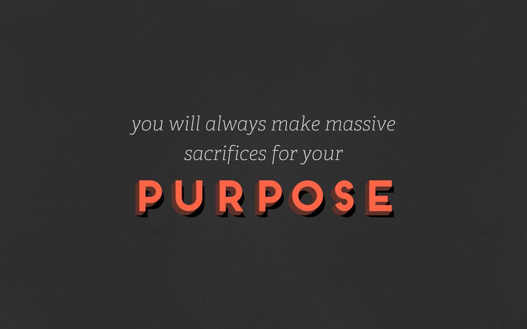 purpose purpose purpose you will always make ma...