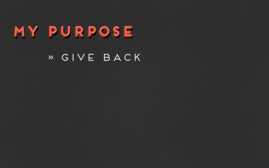 my purpose my purpose my purpose » give back