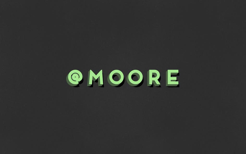 @moore @moore @moore
