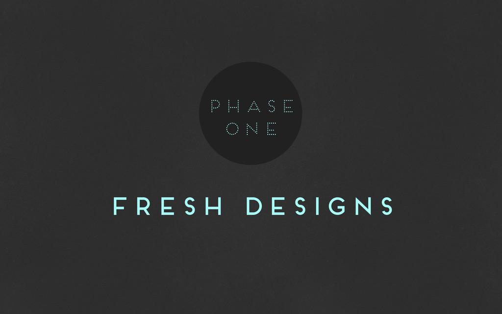 fresh designs phase one