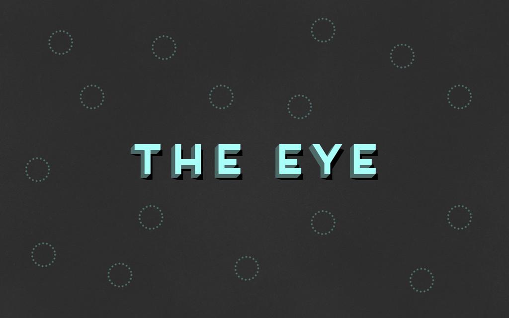 the eye the eye the eye o o o o o o o o o o o o...