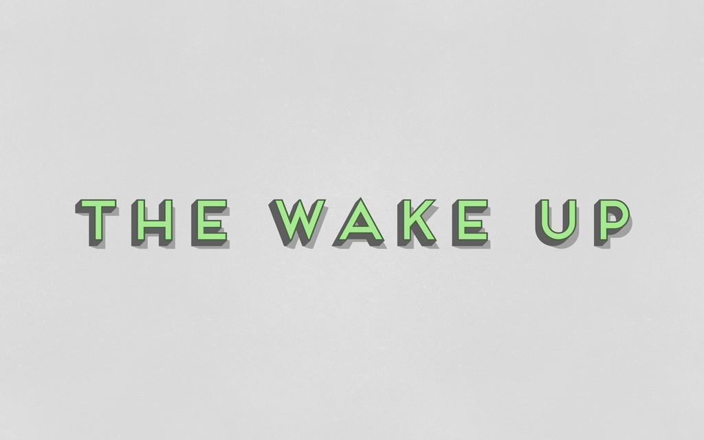 the wake up the wake up the wake up the wake up