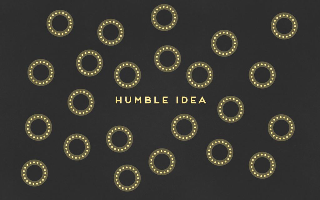 HUMBLE IDEA o oo o o o o o o o o o o o o o o o ...